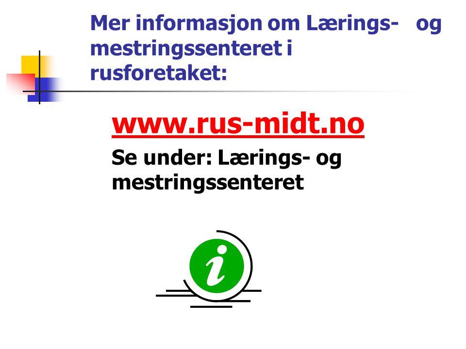 Mer informasjon om Lærings- og mestringssenteret i rusforetaket: www.rus-midt.no Se under: Lærings- og mestringssenteret