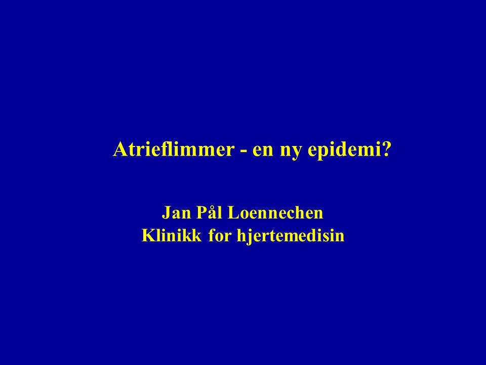 Atrieflimmer - en ny epidemi? Jan Pål Loennechen Klinikk for hjertemedisin