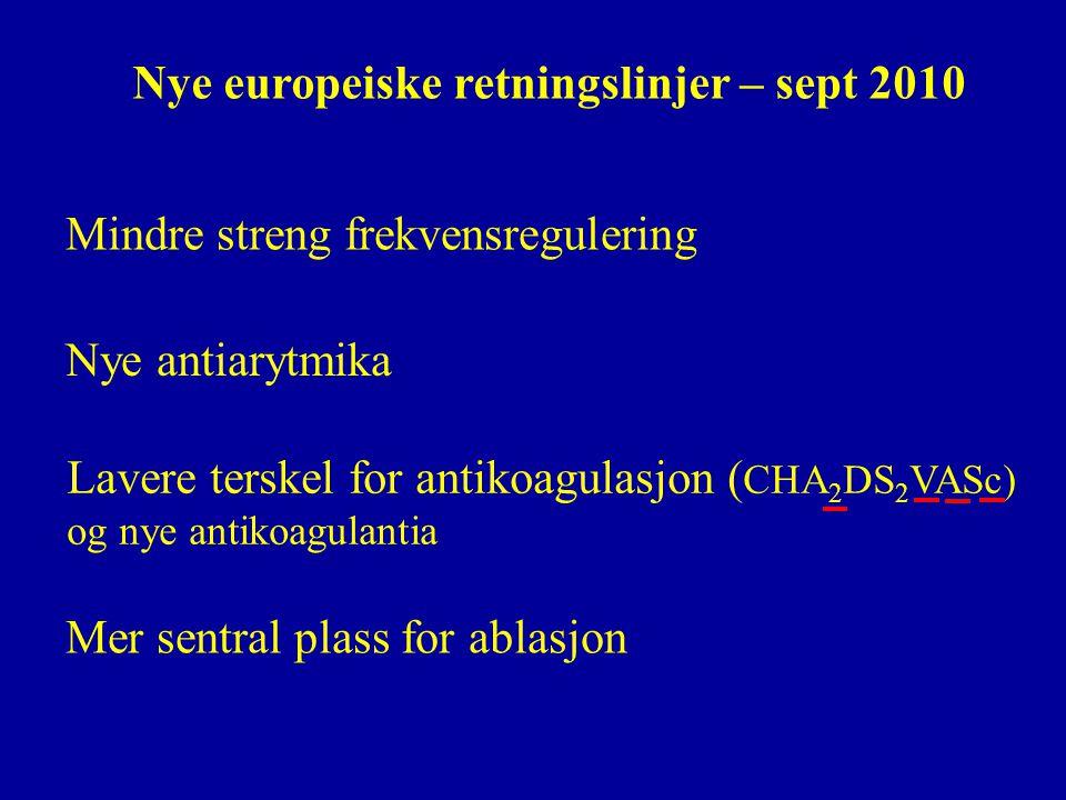 Nye europeiske retningslinjer – sept 2010 Mer sentral plass for ablasjon Mindre streng frekvensregulering Nye antiarytmika Lavere terskel for antikoag