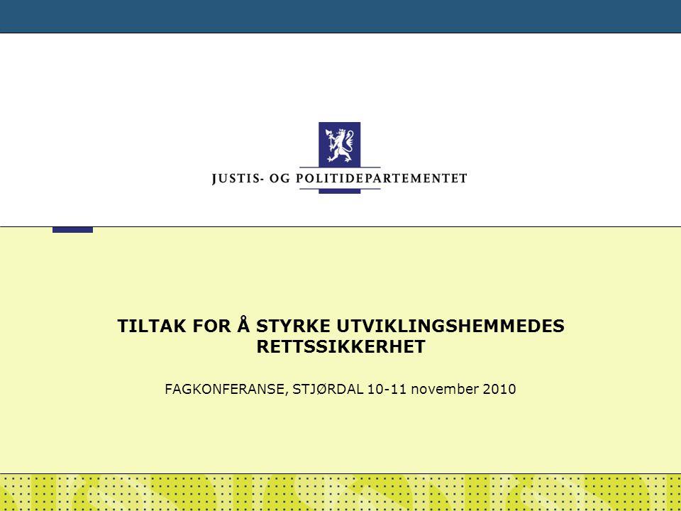 FAGKONFERANSE, STJØRDAL 10-11 november 2010 TILTAK FOR Å STYRKE UTVIKLINGSHEMMEDES RETTSSIKKERHET