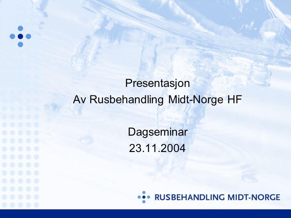 Presentasjon Av Rusbehandling Midt-Norge HF Dagseminar 23.11.2004
