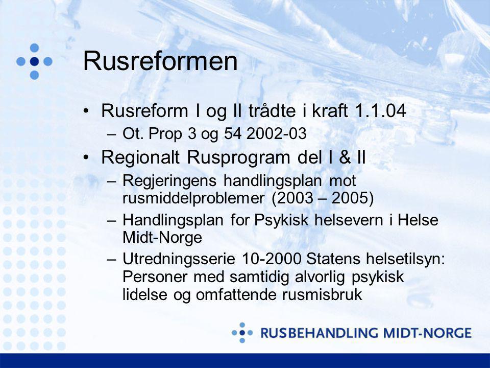 Rusreformen Rusreform I og II trådte i kraft 1.1.04 –Ot. Prop 3 og 54 2002-03 Regionalt Rusprogram del I & II –Regjeringens handlingsplan mot rusmidde