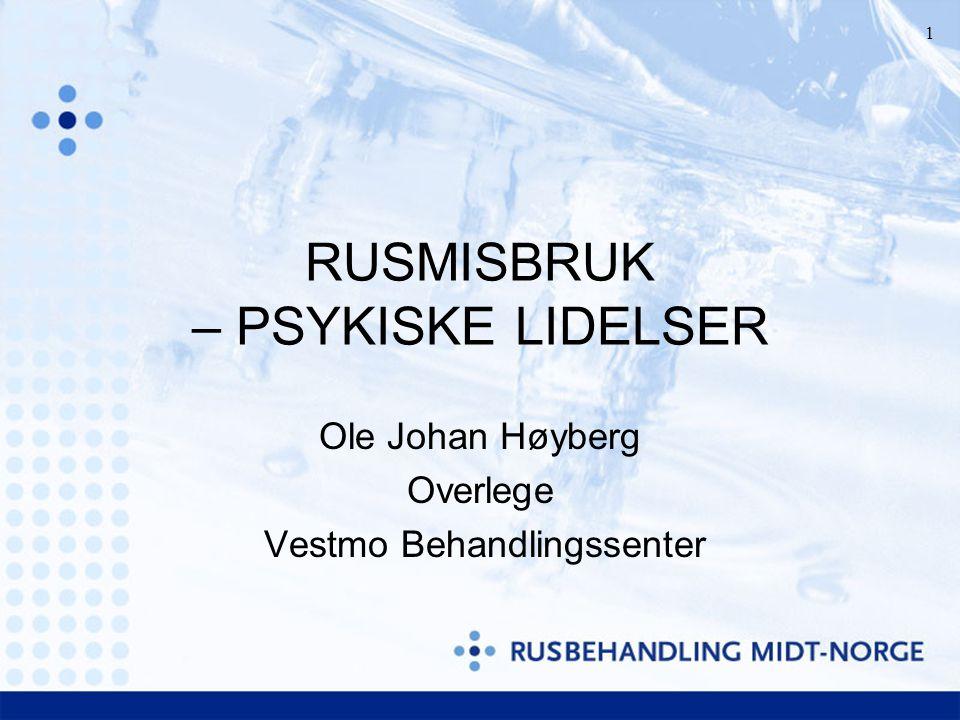 1 RUSMISBRUK – PSYKISKE LIDELSER Ole Johan Høyberg Overlege Vestmo Behandlingssenter