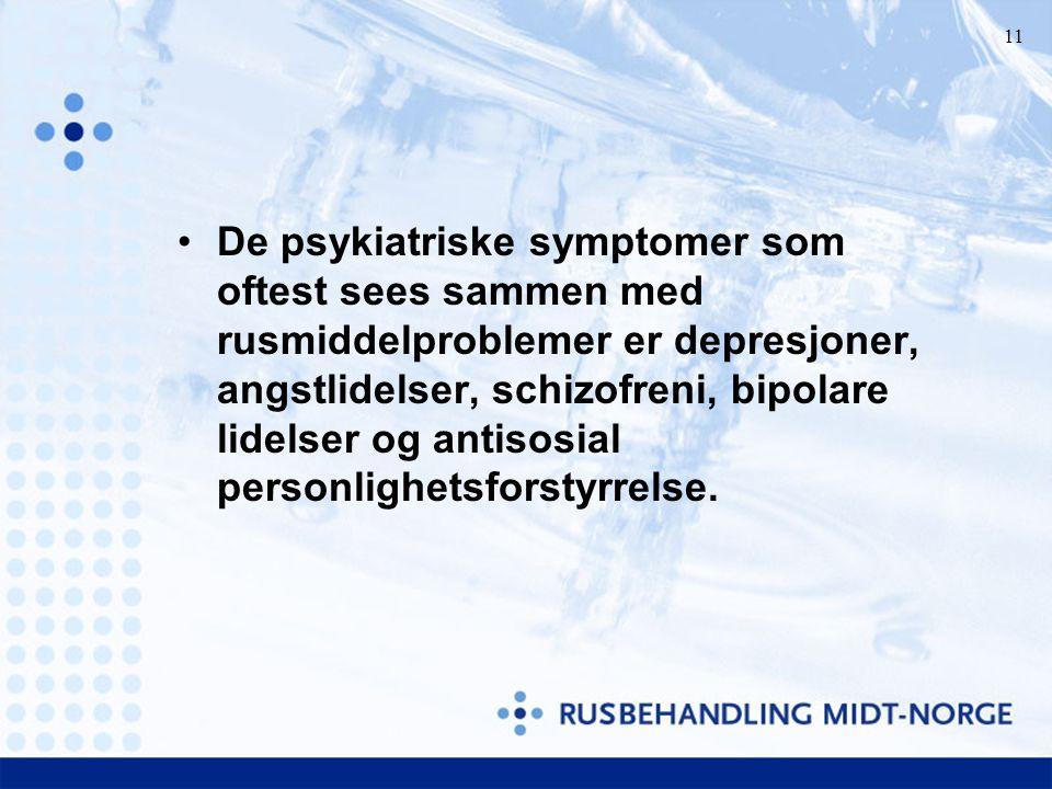 11 De psykiatriske symptomer som oftest sees sammen med rusmiddelproblemer er depresjoner, angstlidelser, schizofreni, bipolare lidelser og antisosial