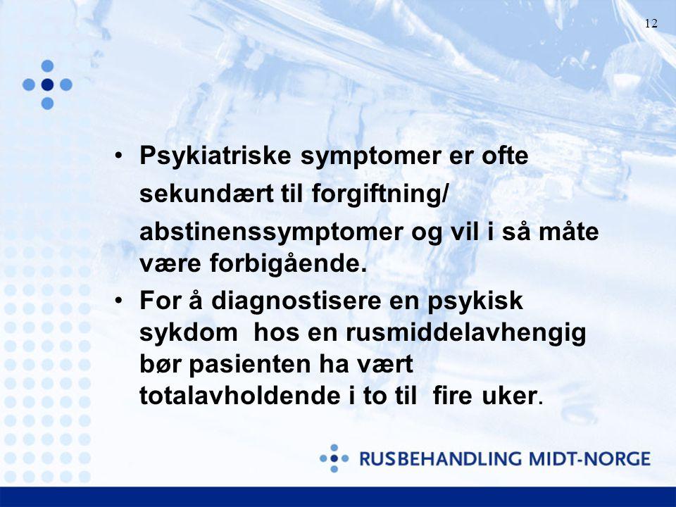 12 Psykiatriske symptomer er ofte sekundært til forgiftning/ abstinenssymptomer og vil i så måte være forbigående. For å diagnostisere en psykisk sykd