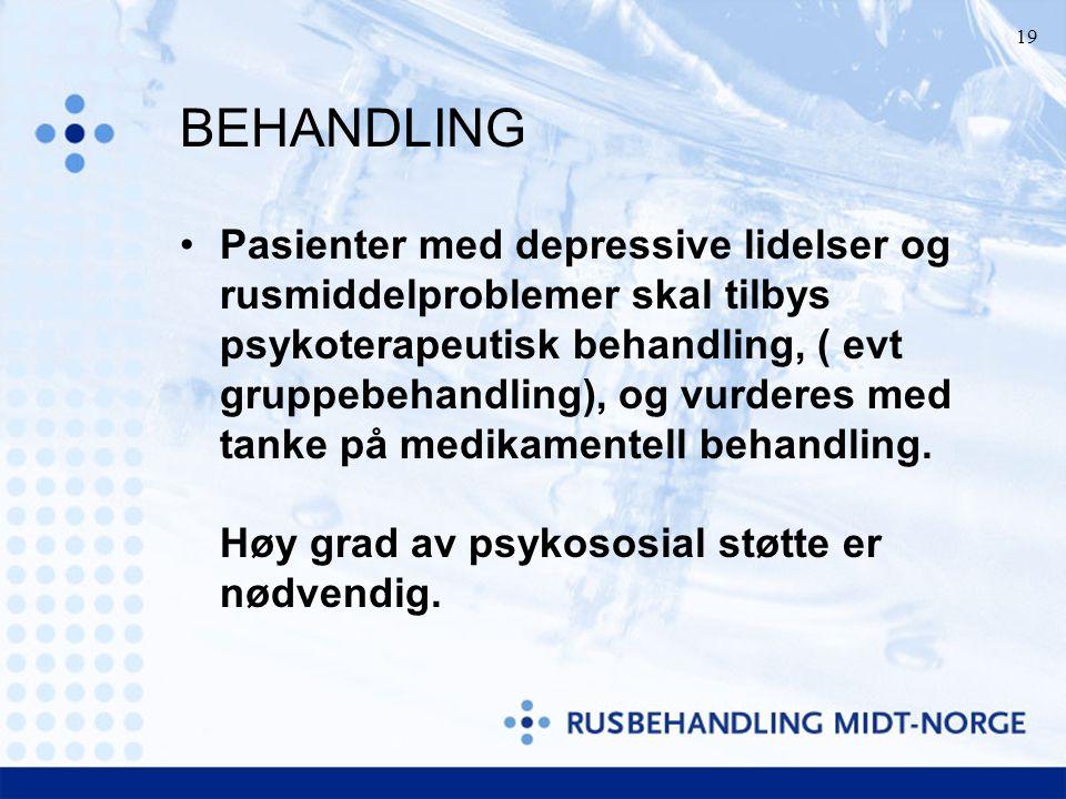 19 BEHANDLING Pasienter med depressive lidelser og rusmiddelproblemer skal tilbys psykoterapeutisk behandling, ( evt gruppebehandling), og vurderes me