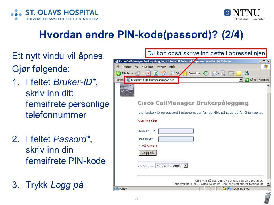 4 1.Ny side vises. Klikk på Endre passord Hvordan endre PIN-kode(passord)? (3/4)