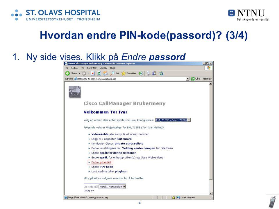 4 1.Ny side vises. Klikk på Endre passord Hvordan endre PIN-kode(passord) (3/4)