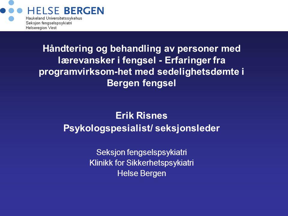 Håndtering og behandling av personer med lærevansker i fengsel - Erfaringer fra programvirksom-het med sedelighetsdømte i Bergen fengsel Erik Risnes P