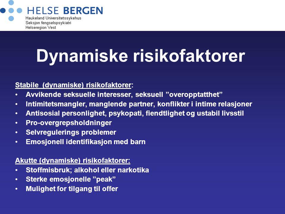 """Dynamiske risikofaktorer Stabile (dynamiske) risikofaktorer: Avvikende seksuelle interesser, seksuell """"overopptatthet"""" Intimitetsmangler, manglende pa"""