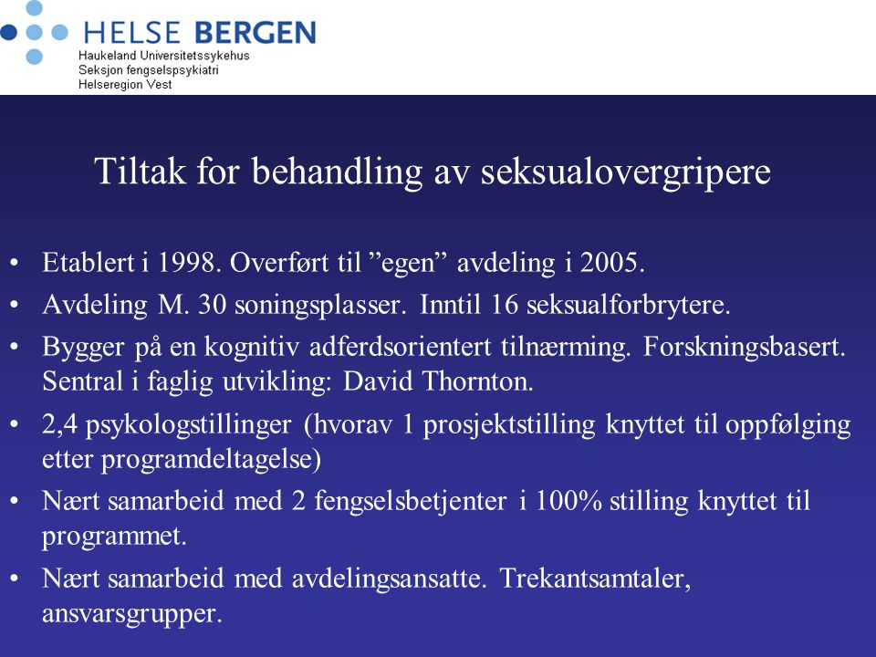 """Tiltak for behandling av seksualovergripere Etablert i 1998. Overført til """"egen"""" avdeling i 2005. Avdeling M. 30 soningsplasser. Inntil 16 seksualforb"""