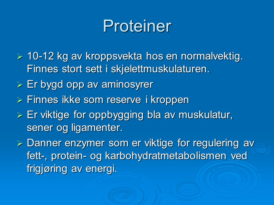 Proteiner  10-12 kg av kroppsvekta hos en normalvektig. Finnes stort sett i skjelettmuskulaturen.  Er bygd opp av aminosyrer  Finnes ikke som reser