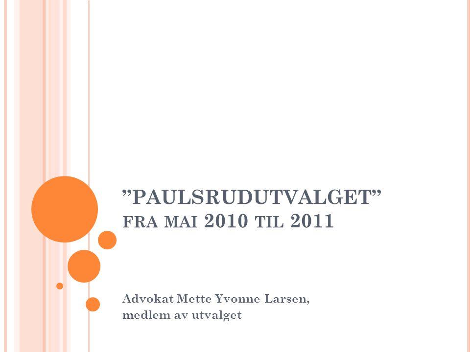 PAULSRUDUTVALGET FRA MAI 2010 TIL 2011 Advokat Mette Yvonne Larsen, medlem av utvalget