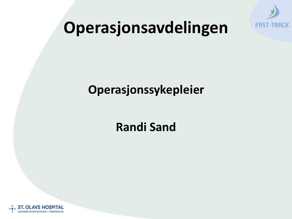 Operasjonsavdelingen Operasjonssykepleier Randi Sand