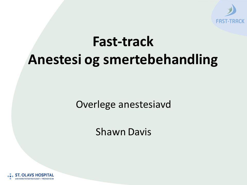 Fast-track Anestesi og smertebehandling Overlege anestesiavd Shawn Davis