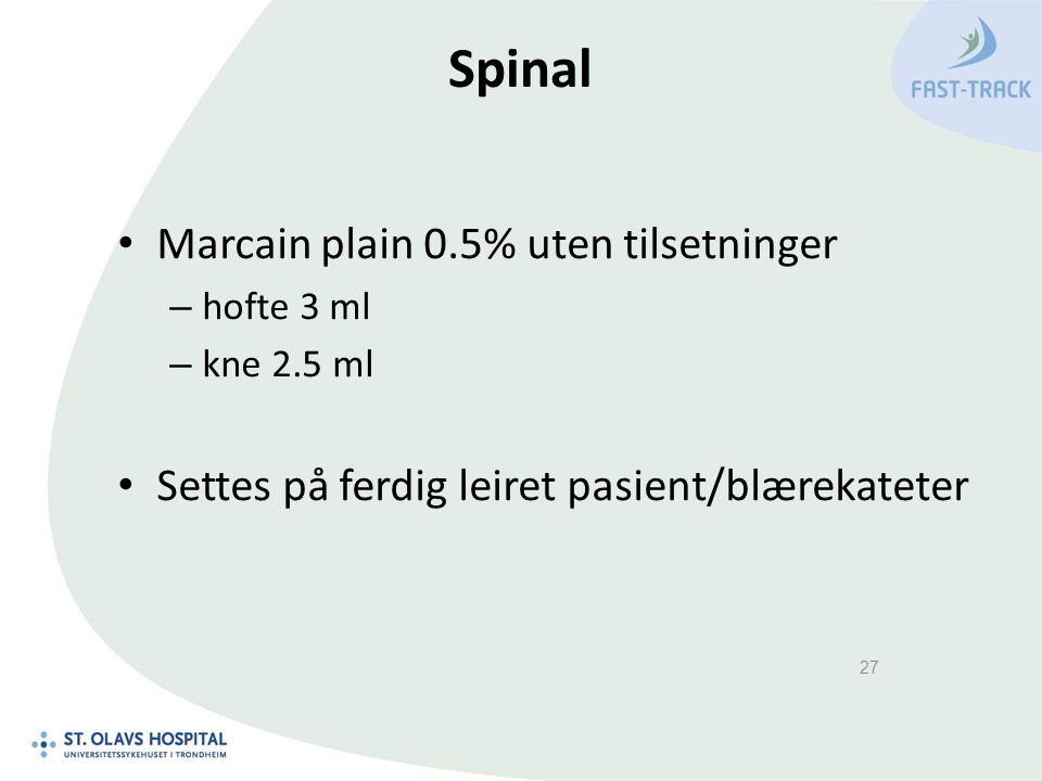 Spinal Marcain plain 0.5% uten tilsetninger – hofte 3 ml – kne 2.5 ml Settes på ferdig leiret pasient/blærekateter 27