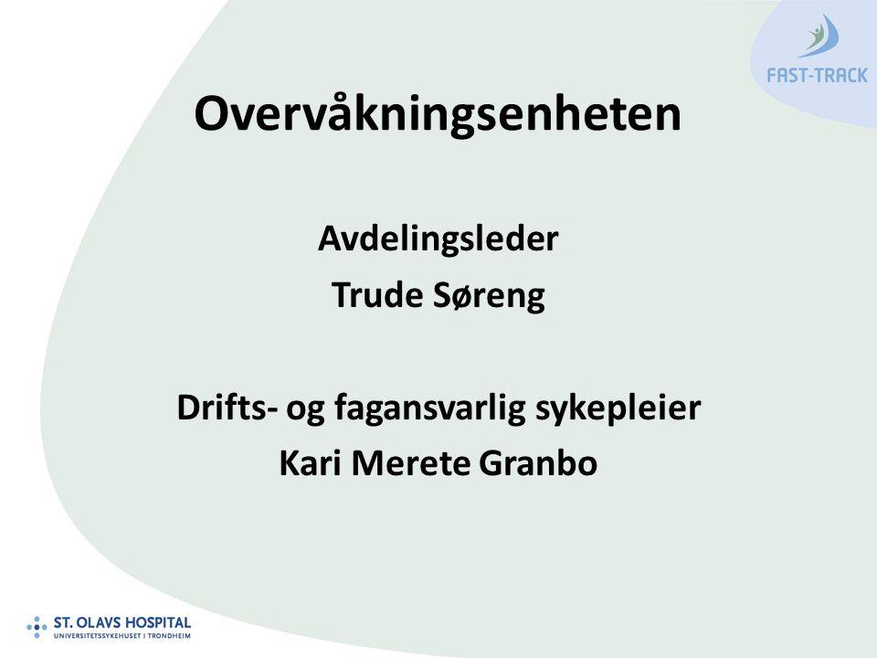 Overvåkningsenheten Avdelingsleder Trude Søreng Drifts- og fagansvarlig sykepleier Kari Merete Granbo