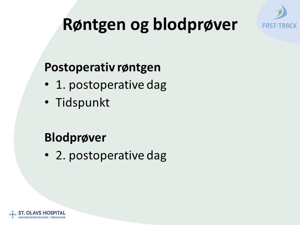 Røntgen og blodprøver Postoperativ røntgen 1. postoperative dag Tidspunkt Blodprøver 2. postoperative dag