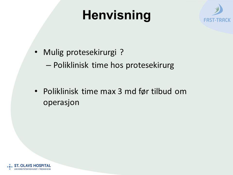 Mulig protesekirurgi ? – Poliklinisk time hos protesekirurg Poliklinisk time max 3 md før tilbud om operasjon Henvisning