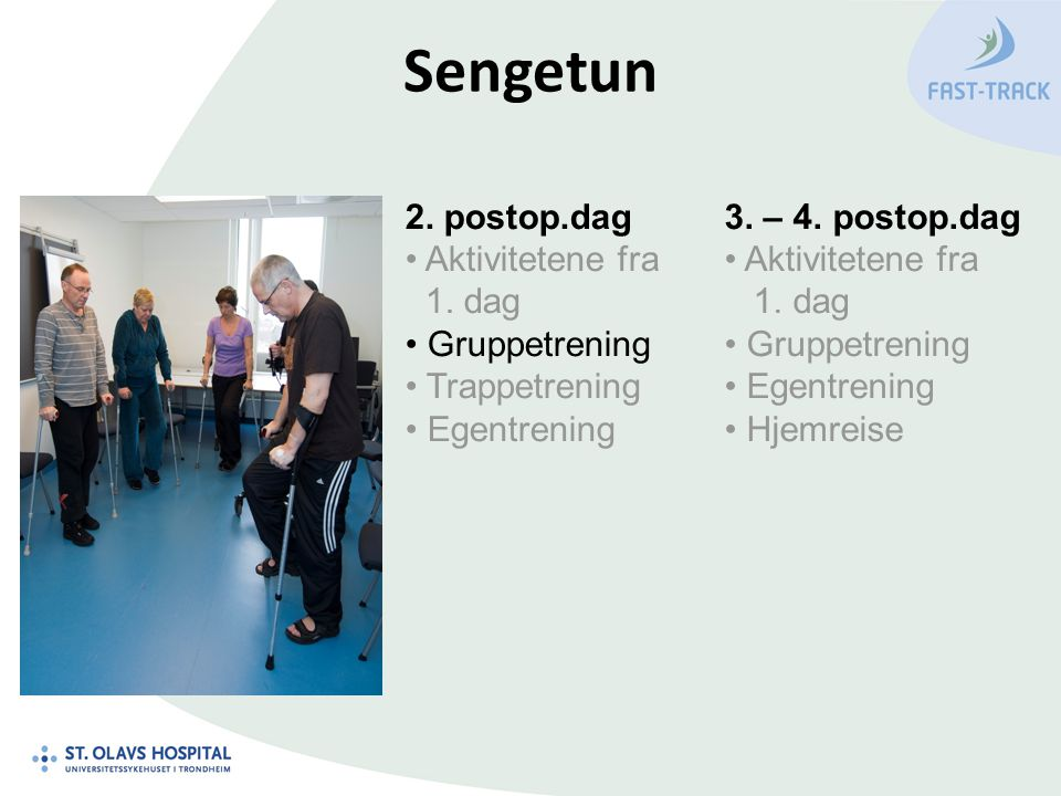 Sengetun 2. postop.dag Aktivitetene fra 1. dag Gruppetrening Trappetrening Egentrening 3. – 4. postop.dag Aktivitetene fra 1. dag Gruppetrening Egentr
