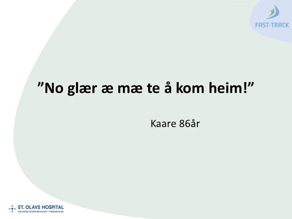 """No glær æ mæ te å kom heim!"" Kaare 86år"