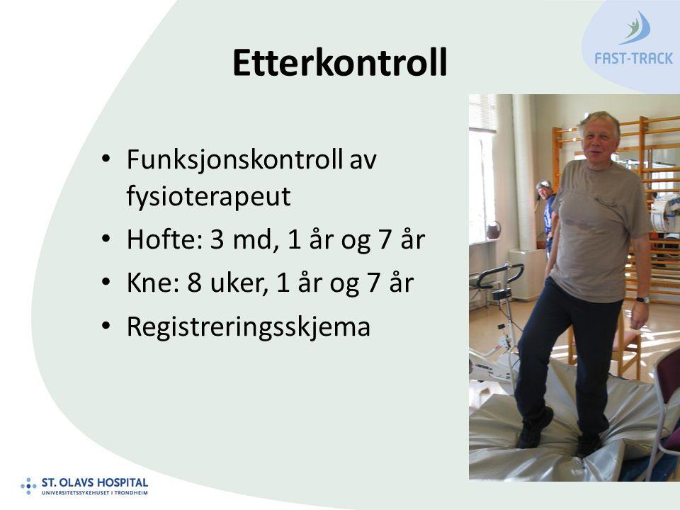 Etterkontroll Funksjonskontroll av fysioterapeut Hofte: 3 md, 1 år og 7 år Kne: 8 uker, 1 år og 7 år Registreringsskjema