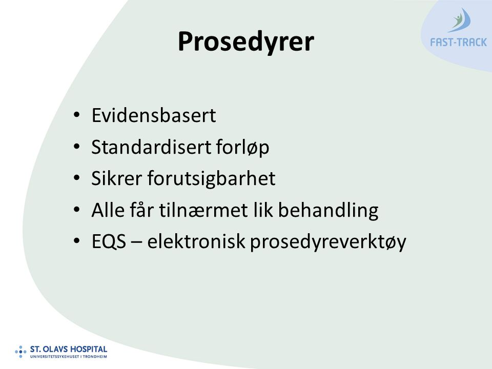 Prosedyrer Evidensbasert Standardisert forløp Sikrer forutsigbarhet Alle får tilnærmet lik behandling EQS – elektronisk prosedyreverktøy