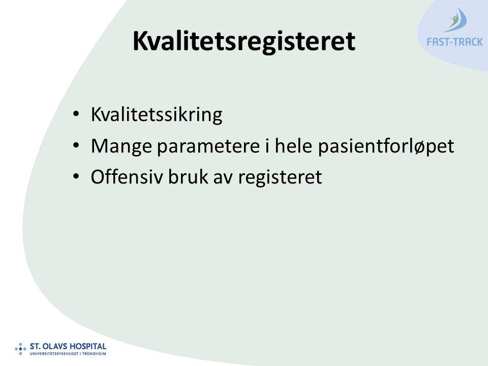 Kvalitetsregisteret Kvalitetssikring Mange parametere i hele pasientforløpet Offensiv bruk av registeret