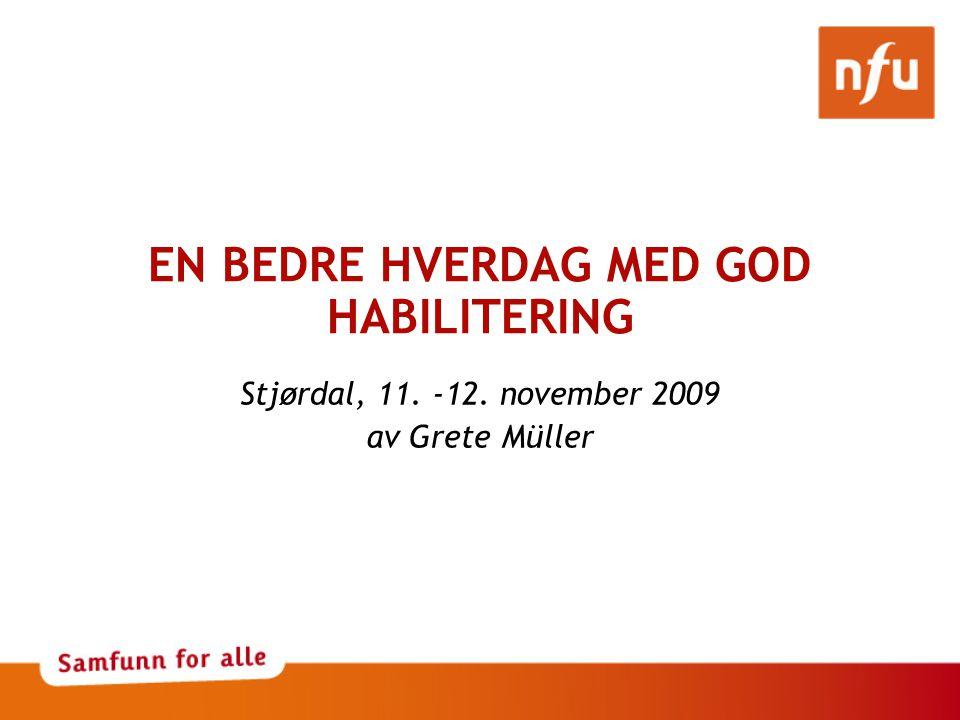 EN BEDRE HVERDAG MED GOD HABILITERING Stjørdal, 11. -12. november 2009 av Grete Müller