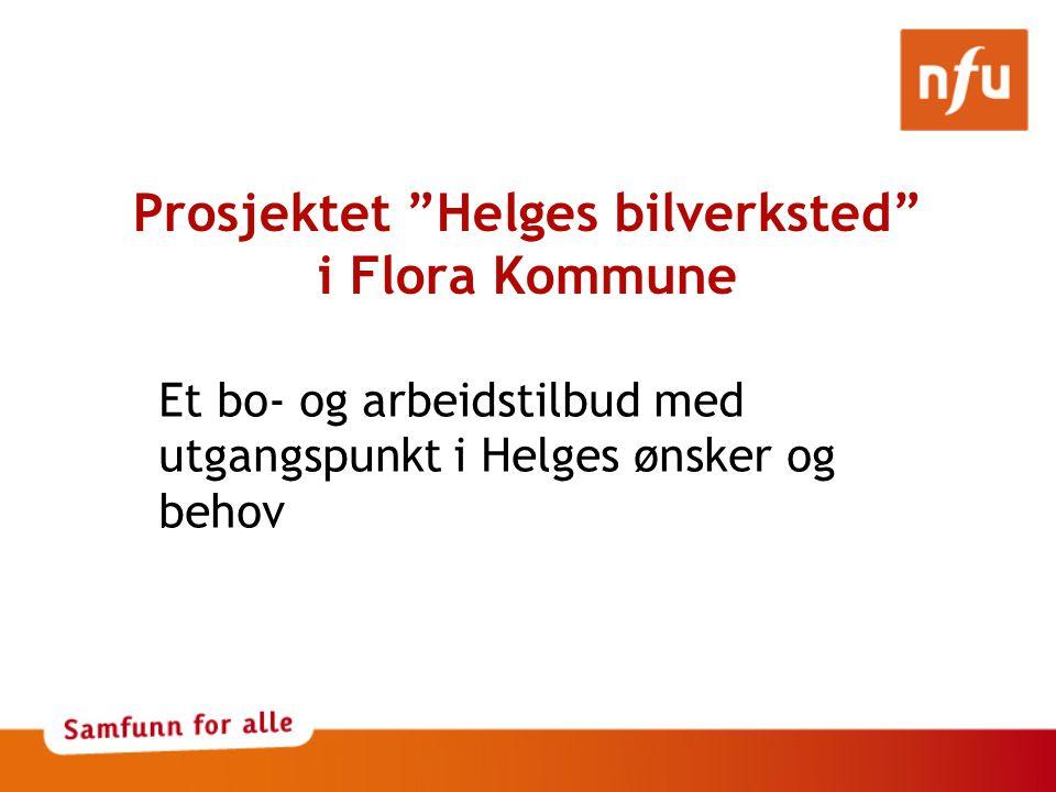 Prosjektet Helges bilverksted i Flora Kommune Et bo- og arbeidstilbud med utgangspunkt i Helges ønsker og behov