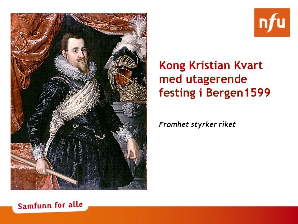 Kong Kristian Kvart med utagerende festing i Bergen1599 Fromhet styrker riket
