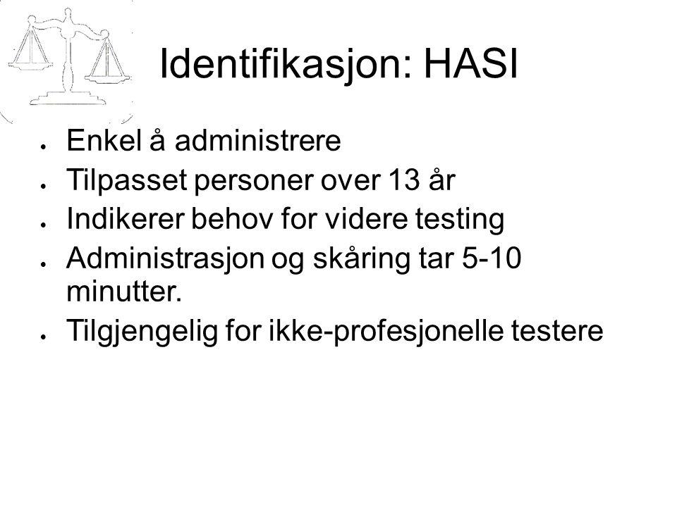 Identifikasjon: HASI  Enkel å administrere  Tilpasset personer over 13 år  Indikerer behov for videre testing  Administrasjon og skåring tar 5-10 minutter.