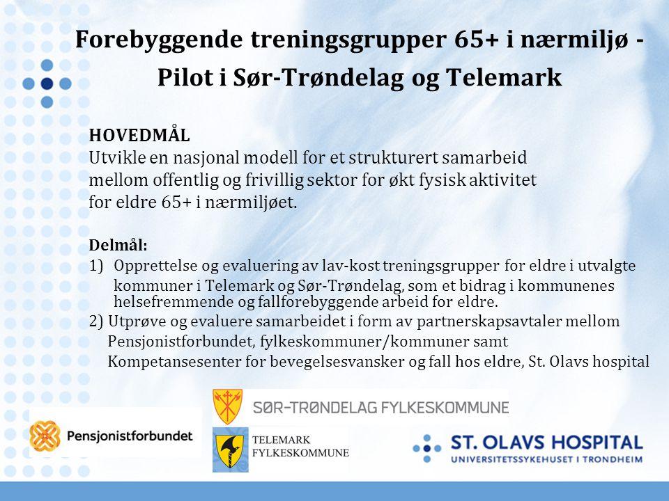 Forebyggende treningsgrupper 65+ i nærmiljø - Pilot i Sør-Trøndelag og Telemark HOVEDMÅL Utvikle en nasjonal modell for et strukturert samarbeid mello