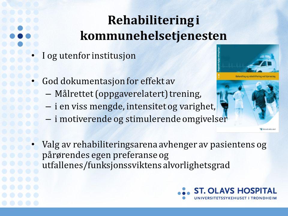 Rehabilitering i kommunehelsetjenesten I og utenfor institusjon God dokumentasjon for effekt av – Målrettet (oppgaverelatert) trening, – i en viss men