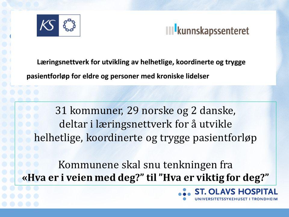 31 kommuner, 29 norske og 2 danske, deltar i læringsnettverk for å utvikle helhetlige, koordinerte og trygge pasientforløp Kommunene skal snu tenkning