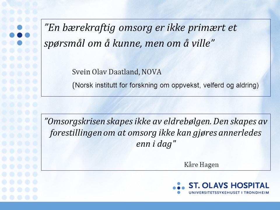 """""""En bærekraftig omsorg er ikke primært et spørsmål om å kunne, men om å ville"""" Svein Olav Daatland, NOVA ( Norsk institutt for forskning om oppvekst,"""