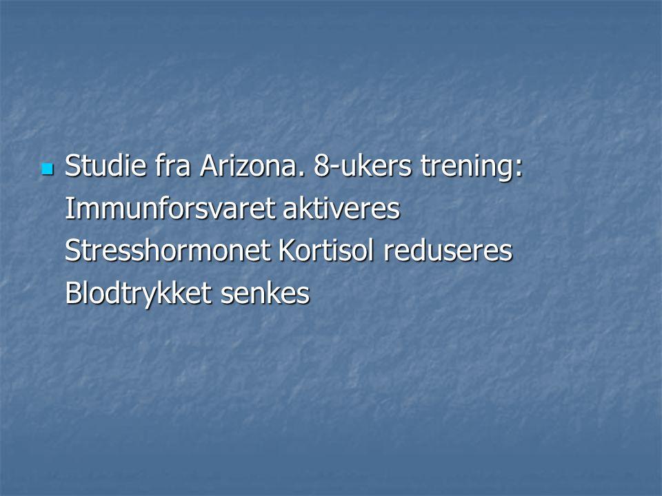 Studie fra Arizona. 8-ukers trening: Studie fra Arizona. 8-ukers trening: Immunforsvaret aktiveres Stresshormonet Kortisol reduseres Blodtrykket senke