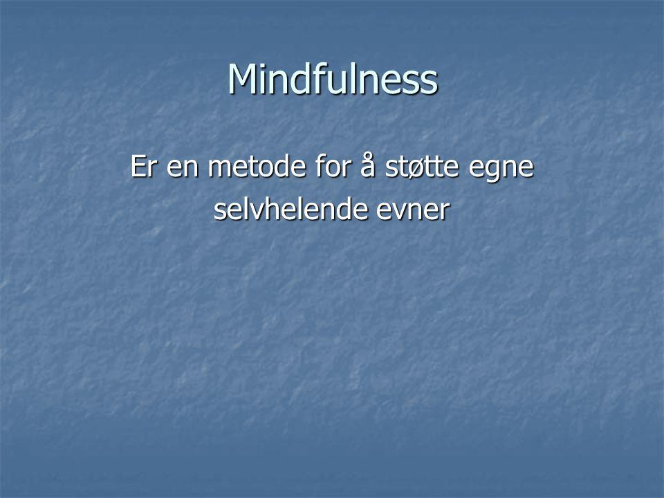 Mindfulness Er en metode for å støtte egne selvhelende evner