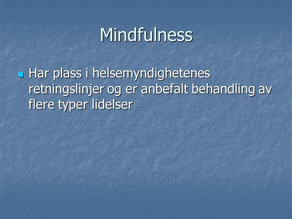 Mindfulness Har plass i helsemyndighetenes retningslinjer og er anbefalt behandling av flere typer lidelser Har plass i helsemyndighetenes retningslin