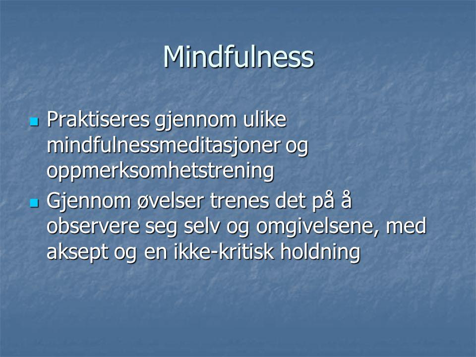 Mindfulness Praktiseres gjennom ulike mindfulnessmeditasjoner og oppmerksomhetstrening Praktiseres gjennom ulike mindfulnessmeditasjoner og oppmerksom