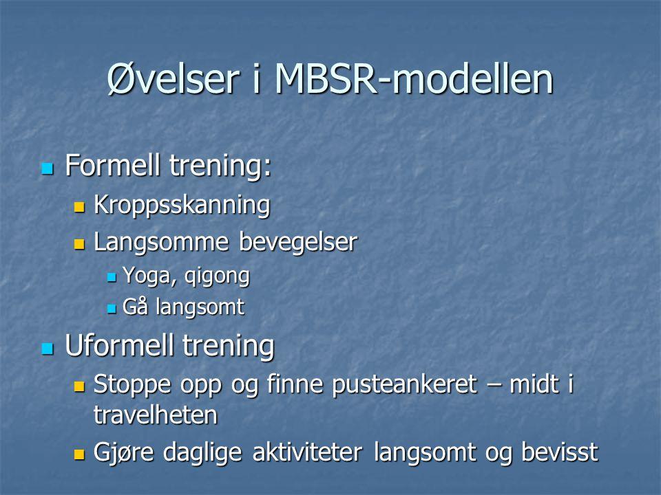 Øvelser i MBSR-modellen Formell trening: Formell trening: Kroppsskanning Kroppsskanning Langsomme bevegelser Langsomme bevegelser Yoga, qigong Yoga, q