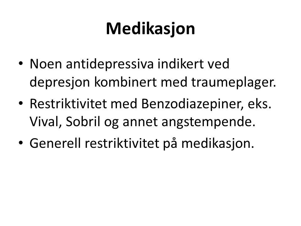 Medikasjon Noen antidepressiva indikert ved depresjon kombinert med traumeplager. Restriktivitet med Benzodiazepiner, eks. Vival, Sobril og annet angs