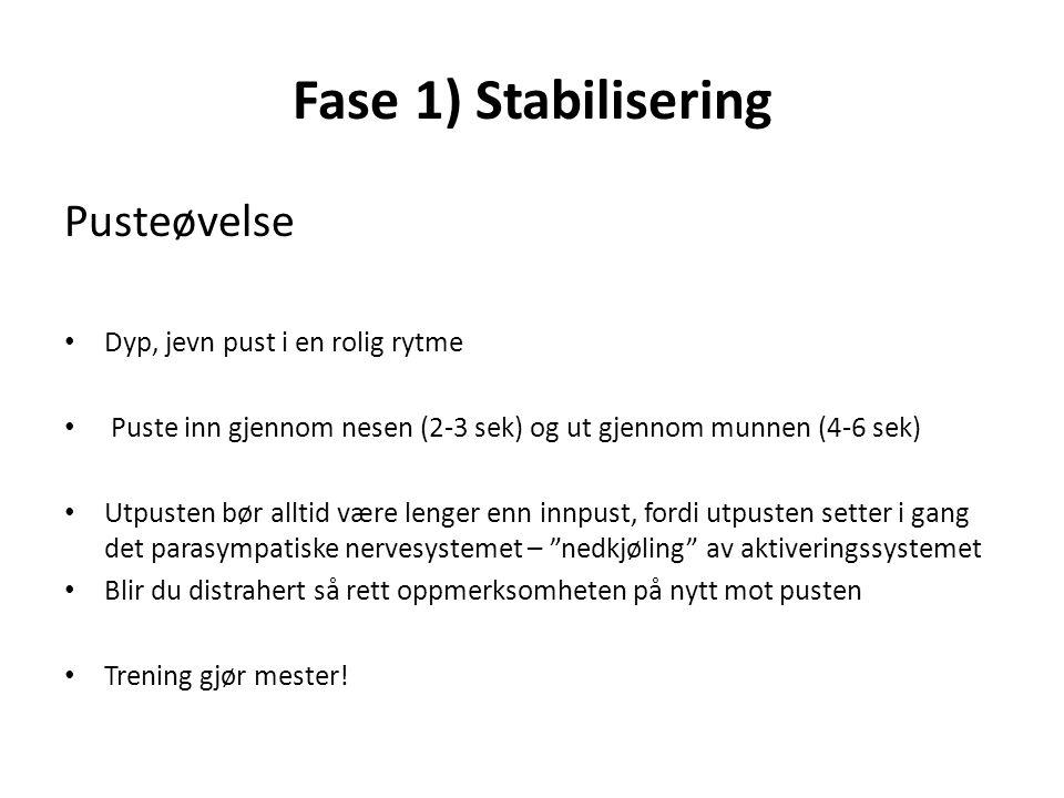 Fase 1) Stabilisering Pusteøvelse Dyp, jevn pust i en rolig rytme Puste inn gjennom nesen (2-3 sek) og ut gjennom munnen (4-6 sek) Utpusten bør alltid