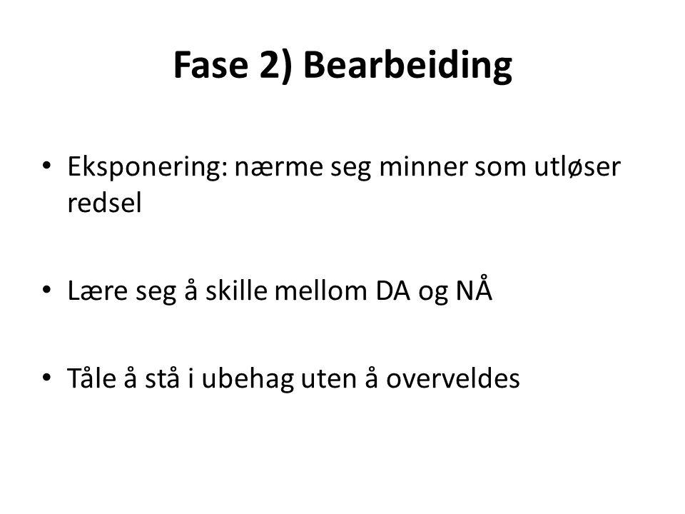 Fase 2) Bearbeiding Eksponering: nærme seg minner som utløser redsel Lære seg å skille mellom DA og NÅ Tåle å stå i ubehag uten å overveldes