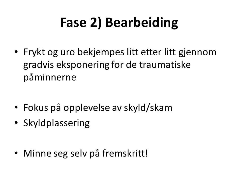 Fase 2) Bearbeiding Frykt og uro bekjempes litt etter litt gjennom gradvis eksponering for de traumatiske påminnerne Fokus på opplevelse av skyld/skam