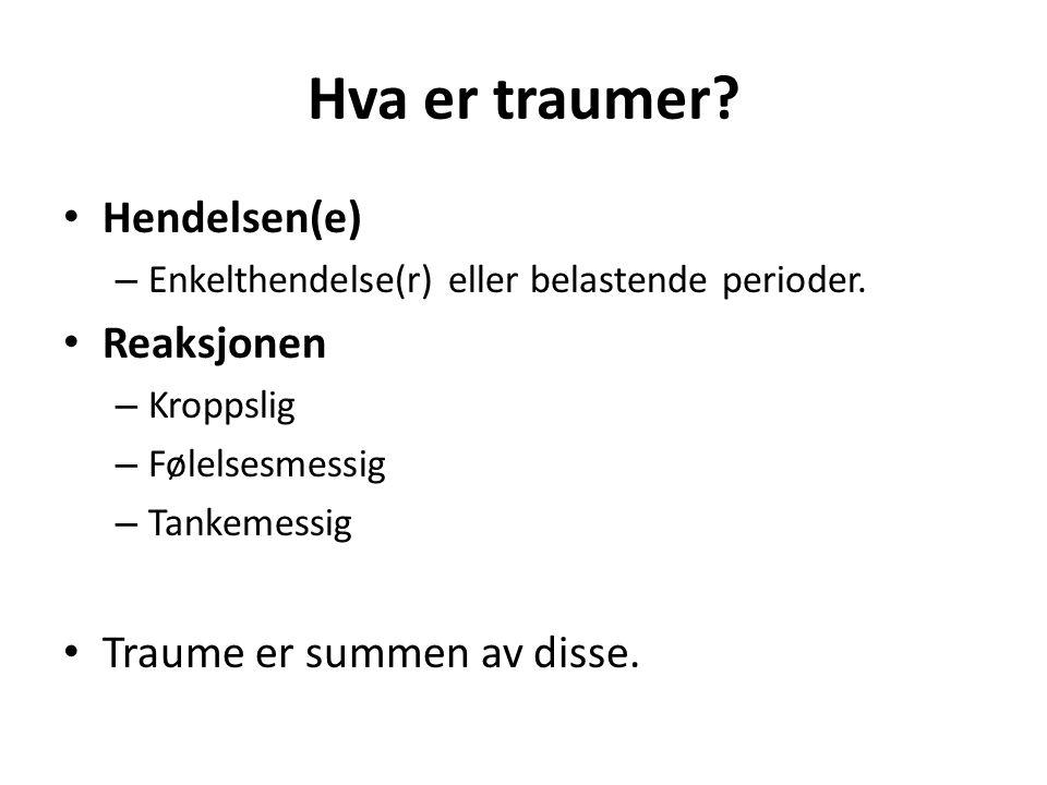 Hva er traumer? Hendelsen(e) – Enkelthendelse(r) eller belastende perioder. Reaksjonen – Kroppslig – Følelsesmessig – Tankemessig Traume er summen av