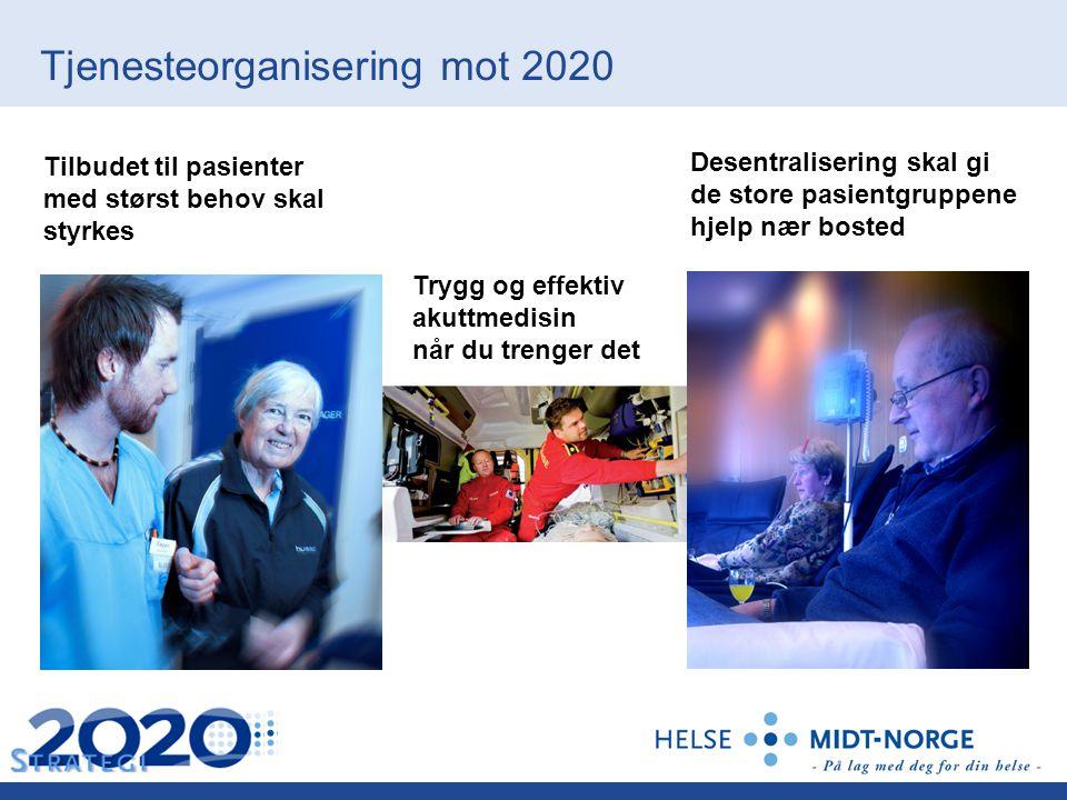 Tilbudet til pasienter med størst behov skal styrkes Tjenesteorganisering mot 2020 Desentralisering skal gi de store pasientgruppene hjelp nær bosted