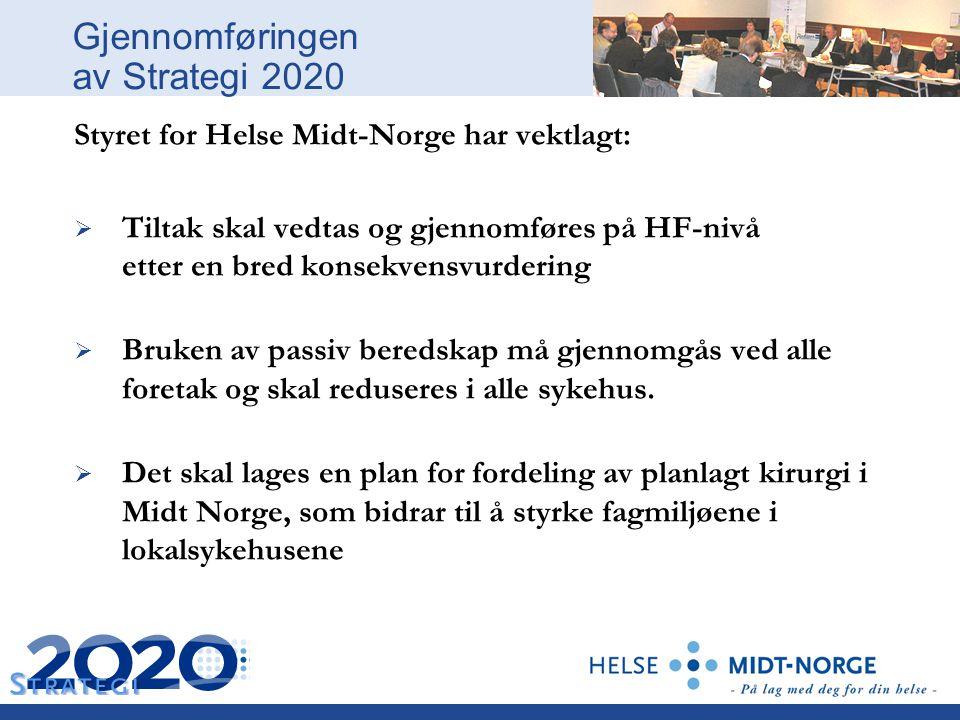 Gjennomføringen av Strategi 2020 Styret for Helse Midt-Norge har vektlagt:  Tiltak skal vedtas og gjennomføres på HF-nivå etter en bred konsekvensvur
