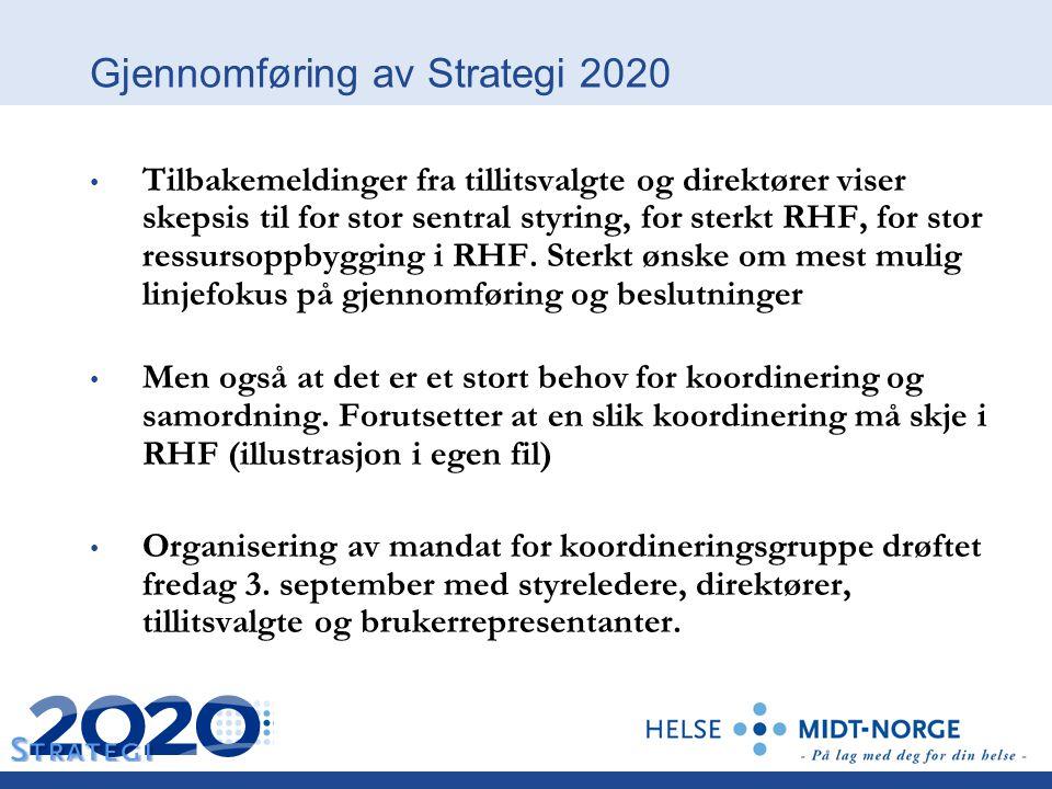 Gjennomføring av Strategi 2020 Tilbakemeldinger fra tillitsvalgte og direktører viser skepsis til for stor sentral styring, for sterkt RHF, for stor r