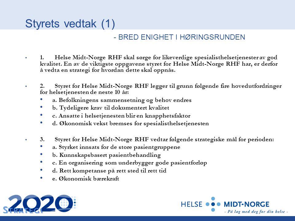 Styrets vedtak (1) - BRED ENIGHET I HØRINGSRUNDEN 1. Helse Midt-Norge RHF skal sørge for likeverdige spesialisthelsetjenester av god kvalitet. En av d